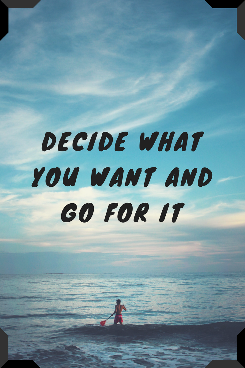 Decide what you want and go for it.png