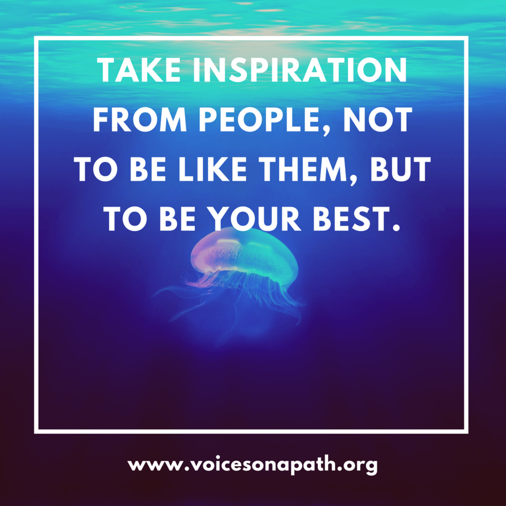 Take inspiration from people, not to be like them, but to be your best..png