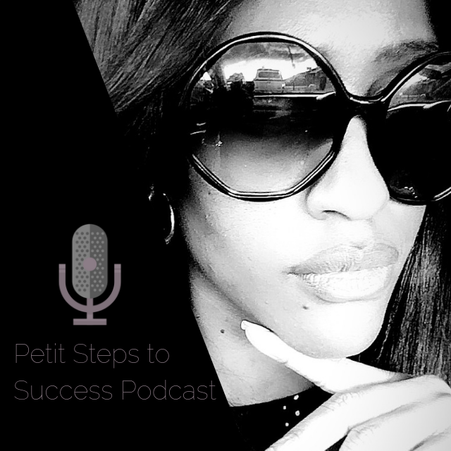 Hey There! Let's Get Serious About Business & Life. - Just kidding! Welcome to the Petit Steps to Success Podcast! Tune in for interviews, and conversations about business, Life and go behind the scenes of my business.