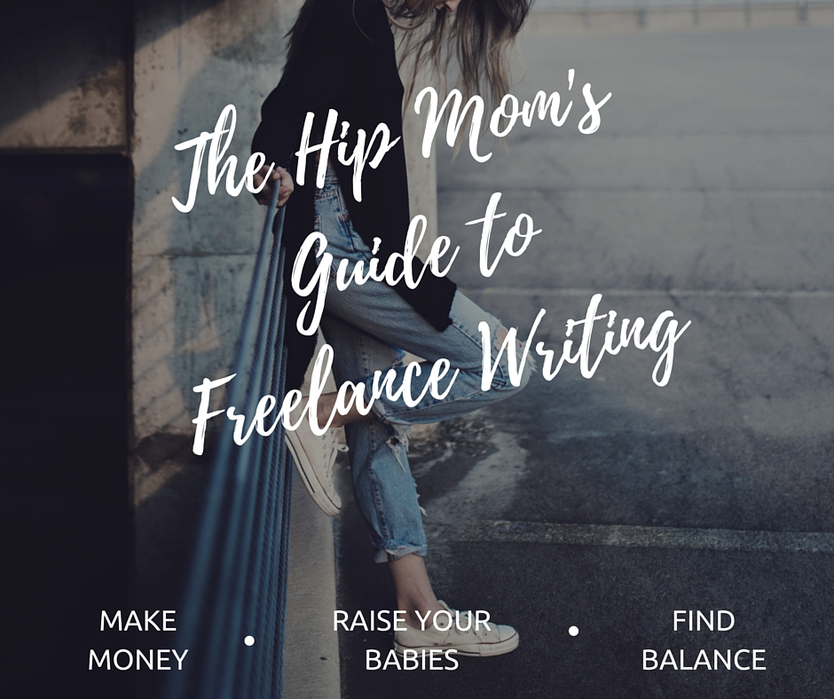The Hip Mom's Guide to Freelance Writing - This 30-day self-paced course takes you from thinking about freelance writing to invoicing your first clients, and everything in between.