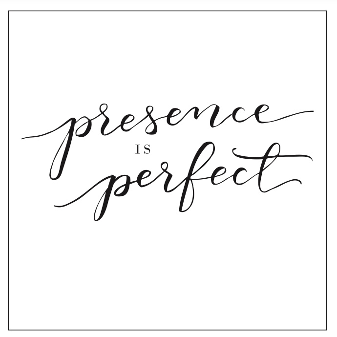 "Printable Mantra ""Presence is perfect"""