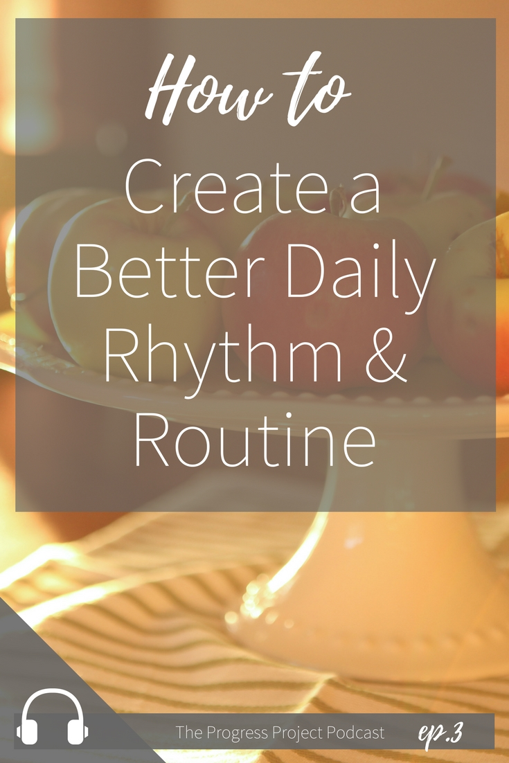 How to create a Better Daily Rhythm and Routine