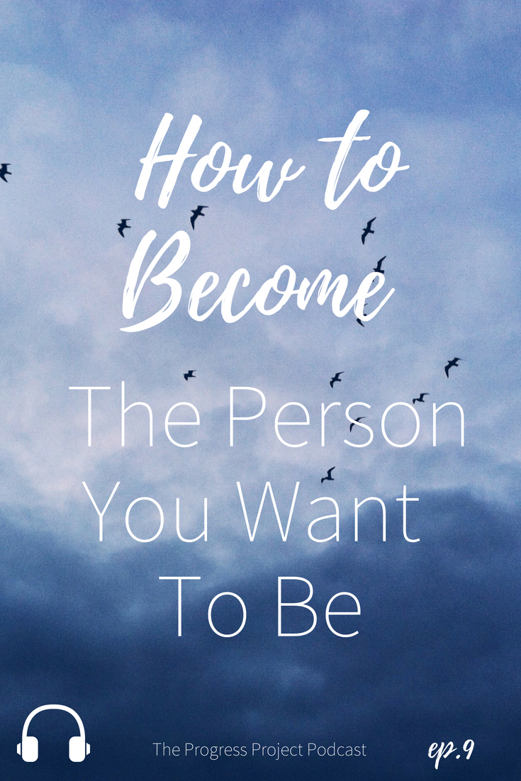 How to become the person you want to be