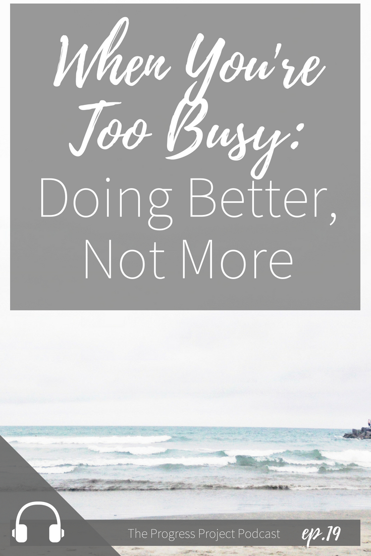 This is perfect for when you feel like you're too busy. Doing better, not more.