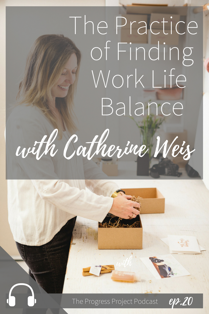 Ep. 20 The Practice of Finding Work Life Balance with Catherine Weis (1).jpg