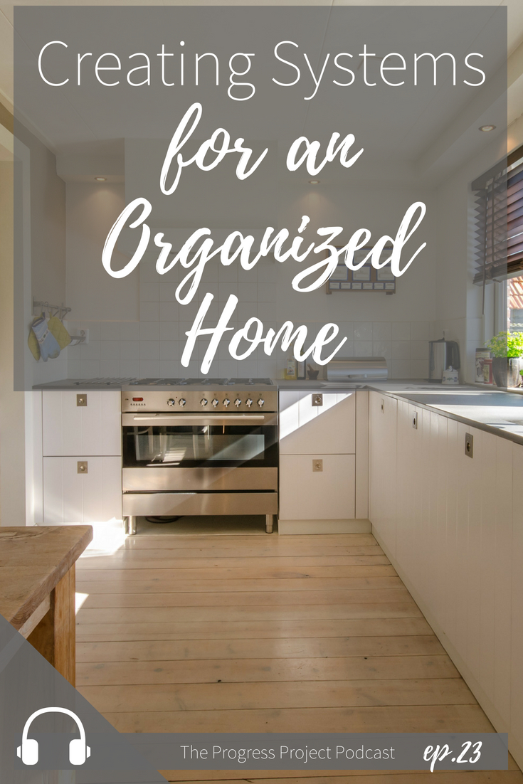 Best ways to create good systems for a more organized home.