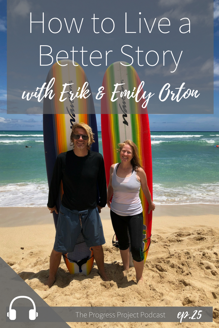 Ep. 25 How to live a better story with emily & Erik Orton.jpg
