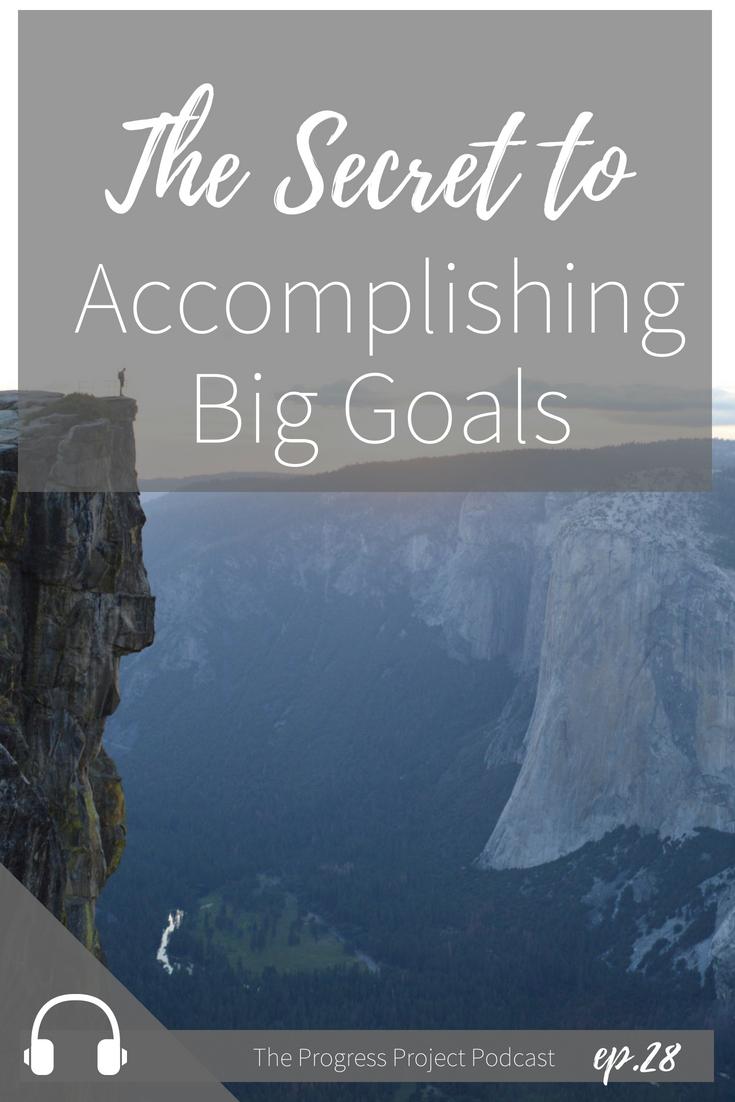 Ep. 28 The Secret to accomplishing big goals.jpg