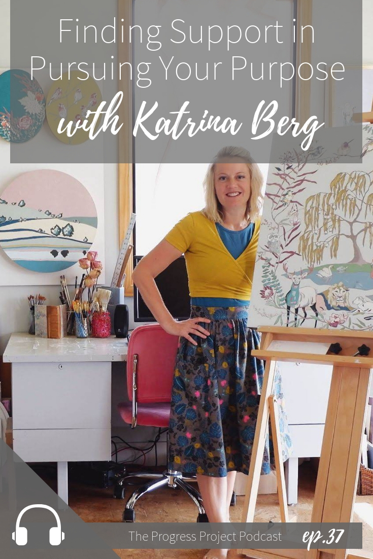 Ep. 37 Finding Support in pursuing your purpose with Katrina Berg.jpg