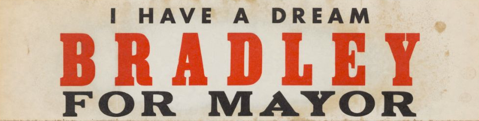 4.-I-have-a-dream---Bradley-for-Mayor---1970-(Probably-1969)---bumper-sticker---UCLA-Special-Collections-(calisphere).png
