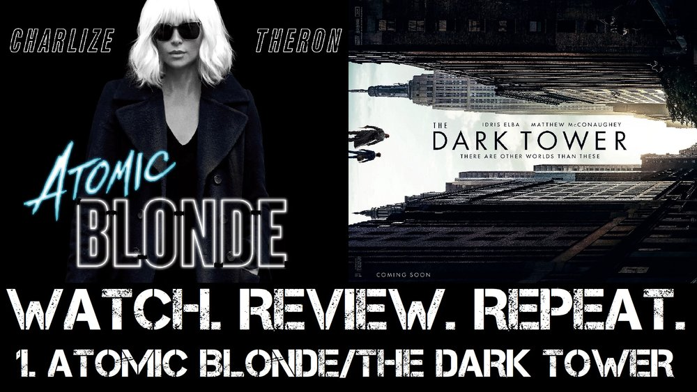 1. Atomic Blonde/ The Dark Tower