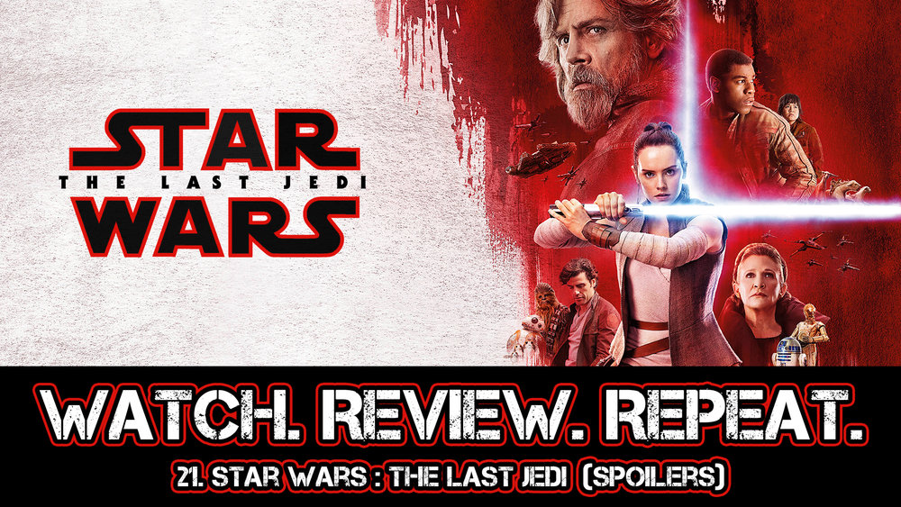 Copy of 21. Star Wars: The Last Jedi (Spoilers)