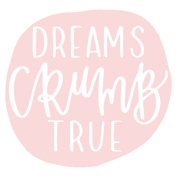 dreams crumb true