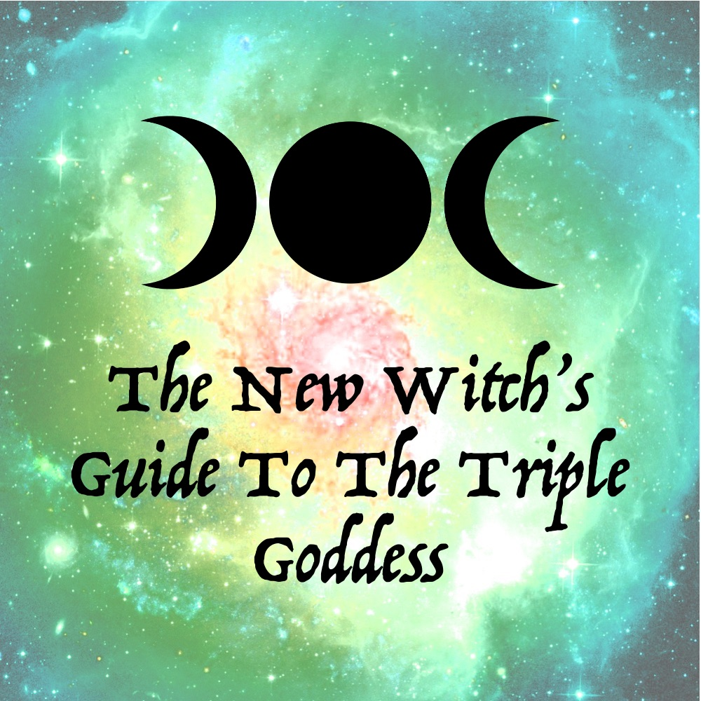 The New Witch's Guide To The Triple Goddess — Wild Goddess Magick