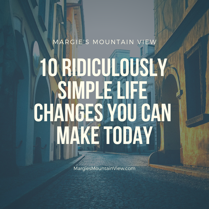 10 rIDICULOUSLY SIMPLE life changes you can make today.png