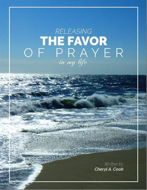 releasing the favor of prayer in my life Click below to donate and receive a copy of this inspirational booklet - Experience the power of praying to God and experiencing His peace, all while walking in His love.