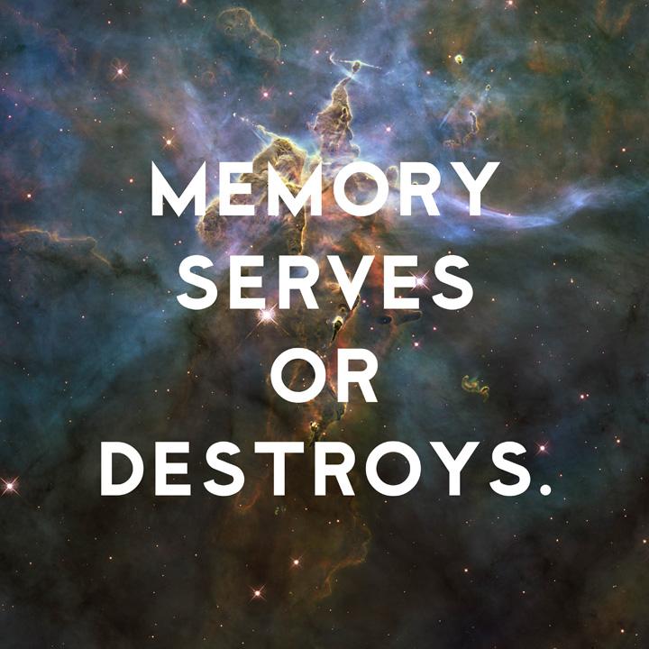 MemoryServesOrDestroys.jpg