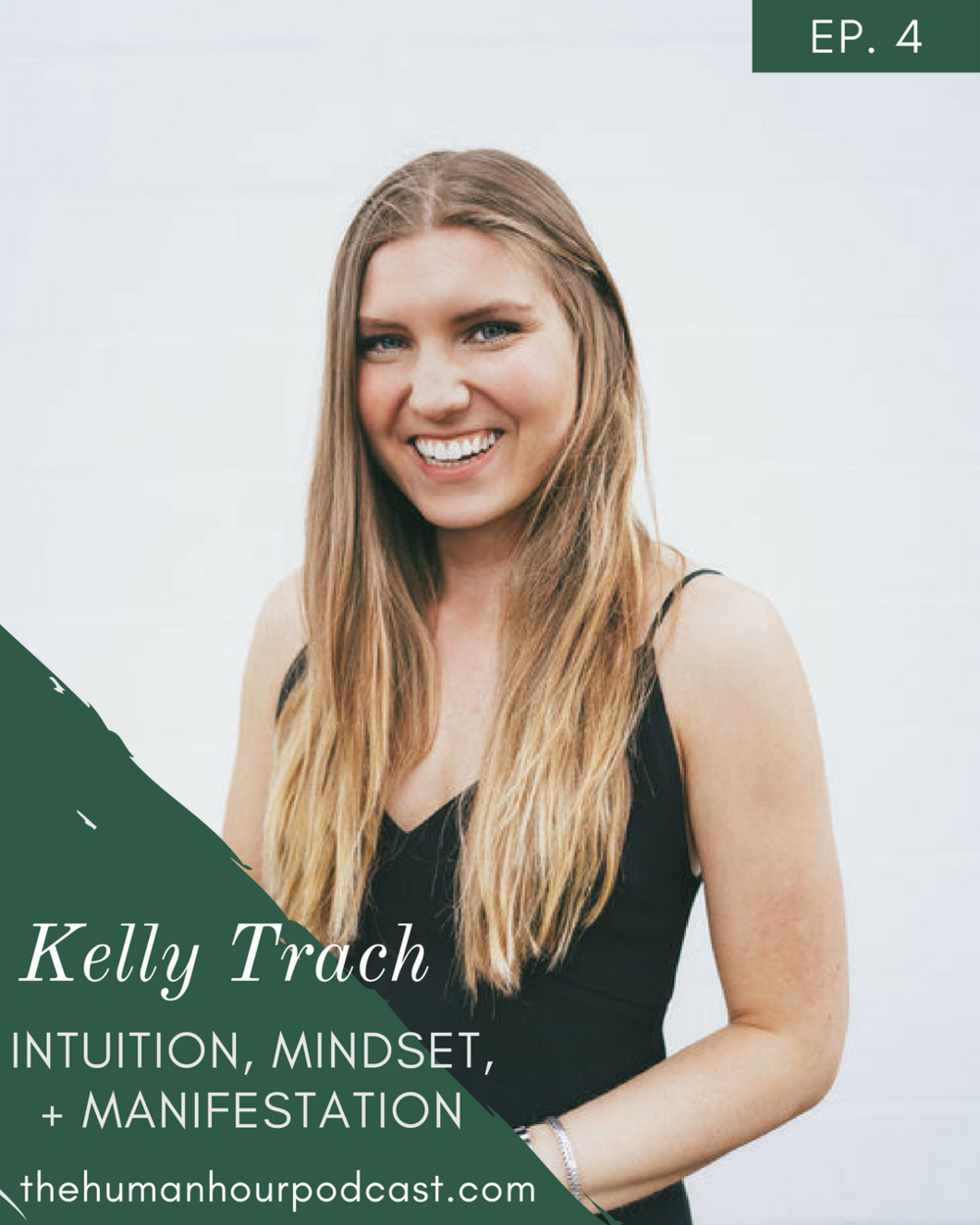 S1 E4: Intuition, Mindset, + Manifestation with Kelly Trach