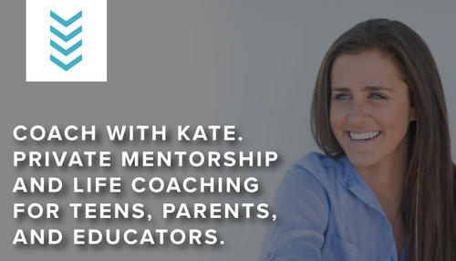Coach with Kate. Private mentorship and life coaching for teens, parents and educators