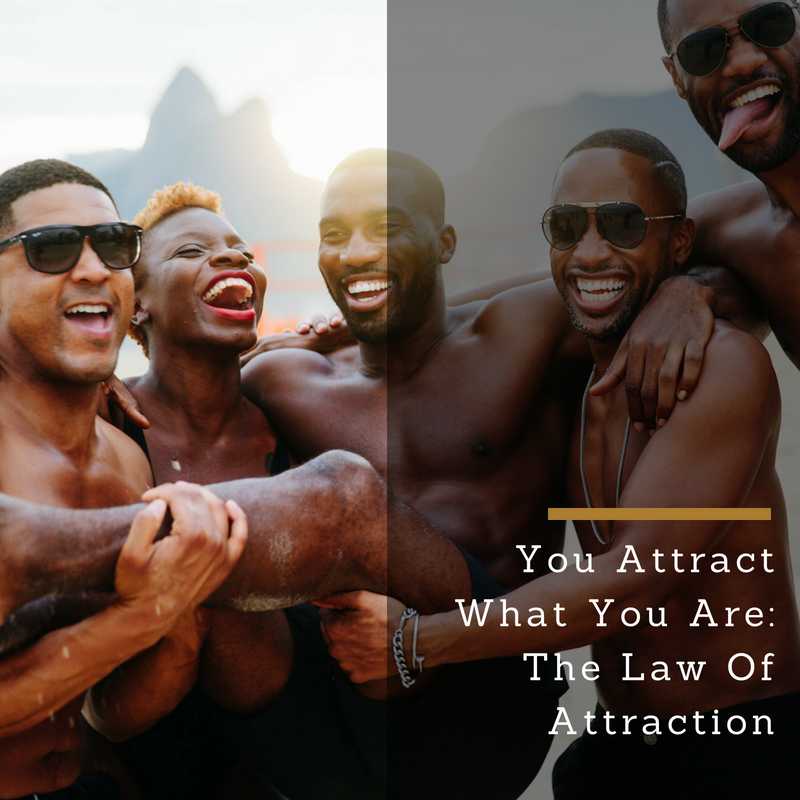 You Attract What You Are: The Law Of Attraction