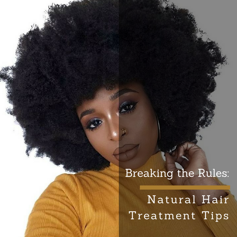 Breaking the Rules: Natural Hair Treatment Tips