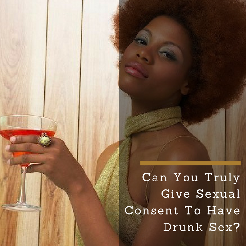 Can You Truly Give Sexual Consent To Have Drunk Sex?