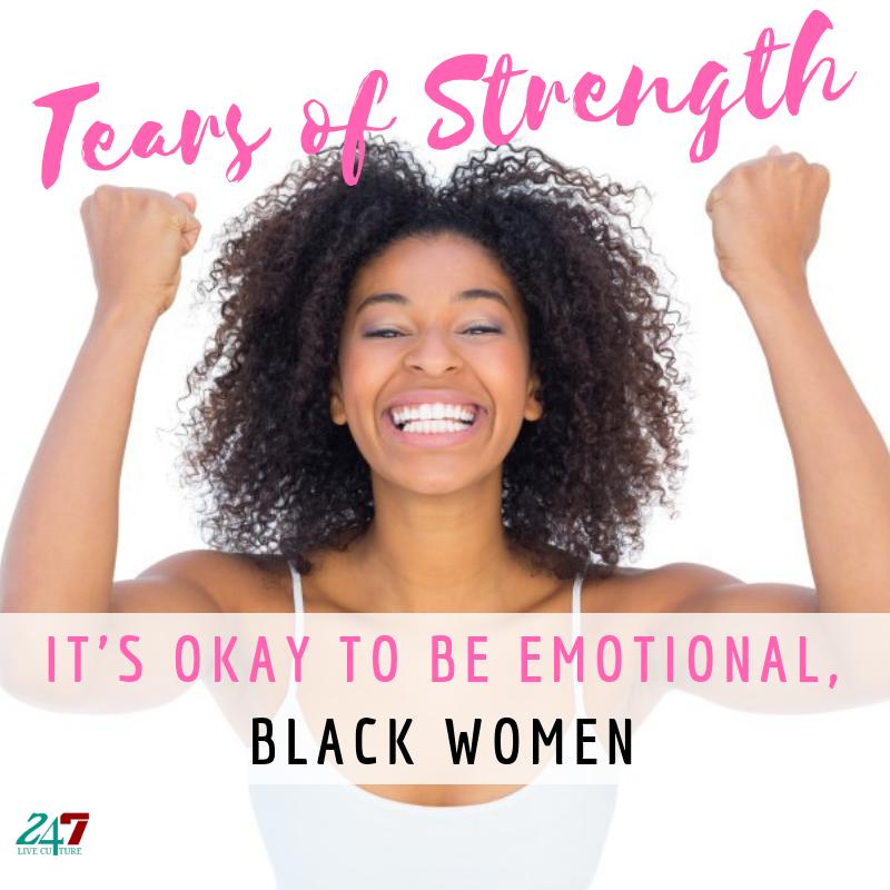 Tears of Strength: It's Okay To Be Emotional, Black Women