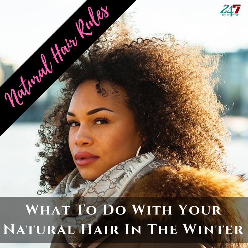 Natural Hair Rules: What To Do With Your Natural Hair In The Winter