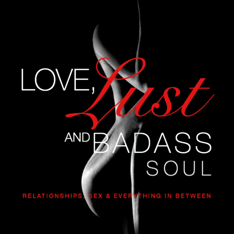 Love Lust & Badass Soul Podcast