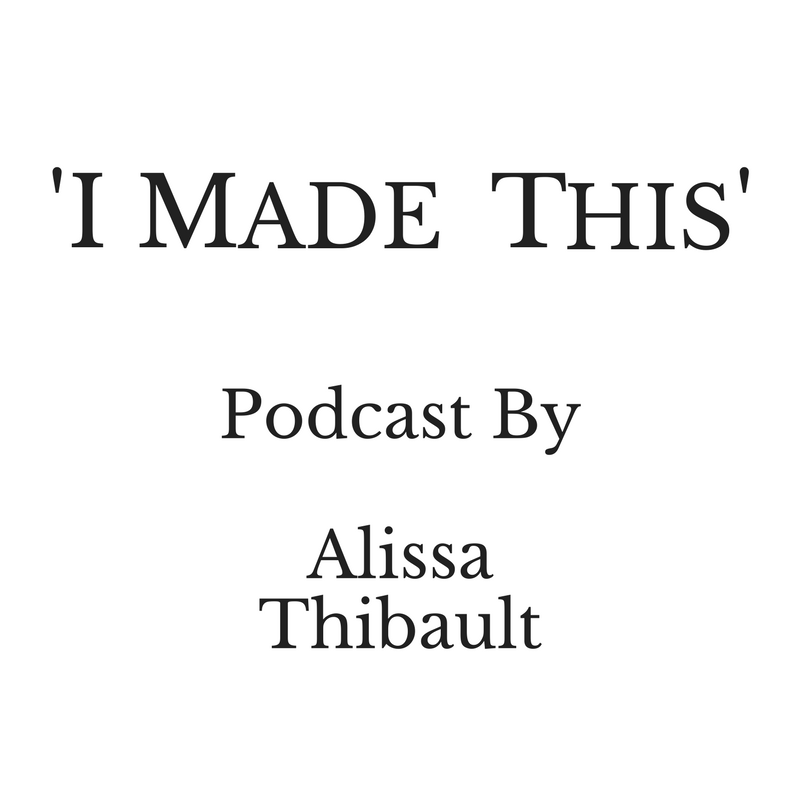 'I Made This'Podcast ByAlissa Thibaultlogo.png