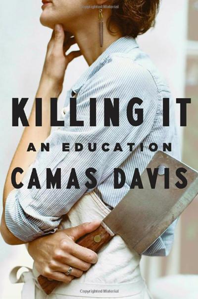 Killing It An Education by Camas Davis