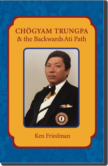 Chogyam Trungpa and the Backwards Ati Path a book by Ken Friedman