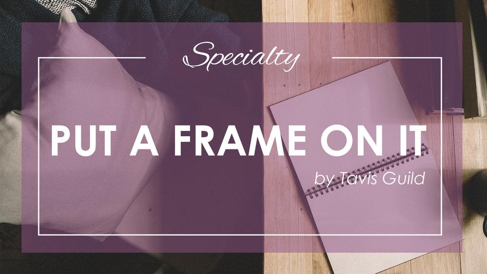 put a frame on it.jpg