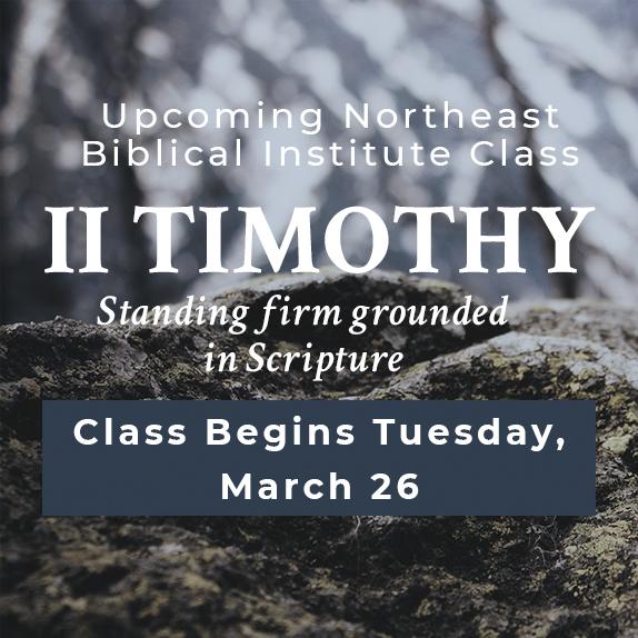 Begins Tues, Mar 26th at 7:00pm - Northeast Biblical Institute Class