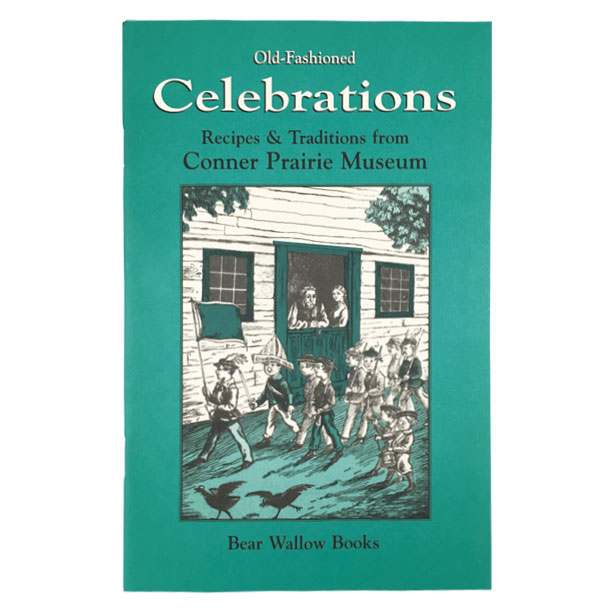 Celebrations - Old-Fashioned Celebrations: Recipes & Traditions from Conner Prairie MuseumEvery chance to gather with friends was celebrated in early America. This new book contains 48 recipes and fascinating traditions from early American celebrations of New Year's, Valentines Day, Easter, Weddings, Funerals, July 4, Work Frolics (cornhuskings, etc.), Camp Meetings, Halloween, Thanksgiving and Christmas.