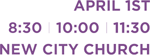 New City Church Easter April 1st 2018 8:30 10:00 10:30