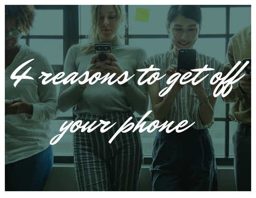 4 reasons to get off your phone.png