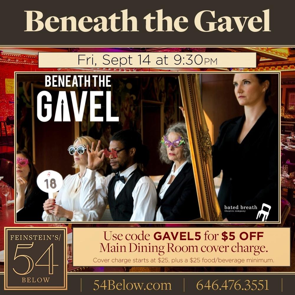 ORDER TICKETS FOR BENEATH THE GAVEL @ FEINSTEIN'S/54 BELOW