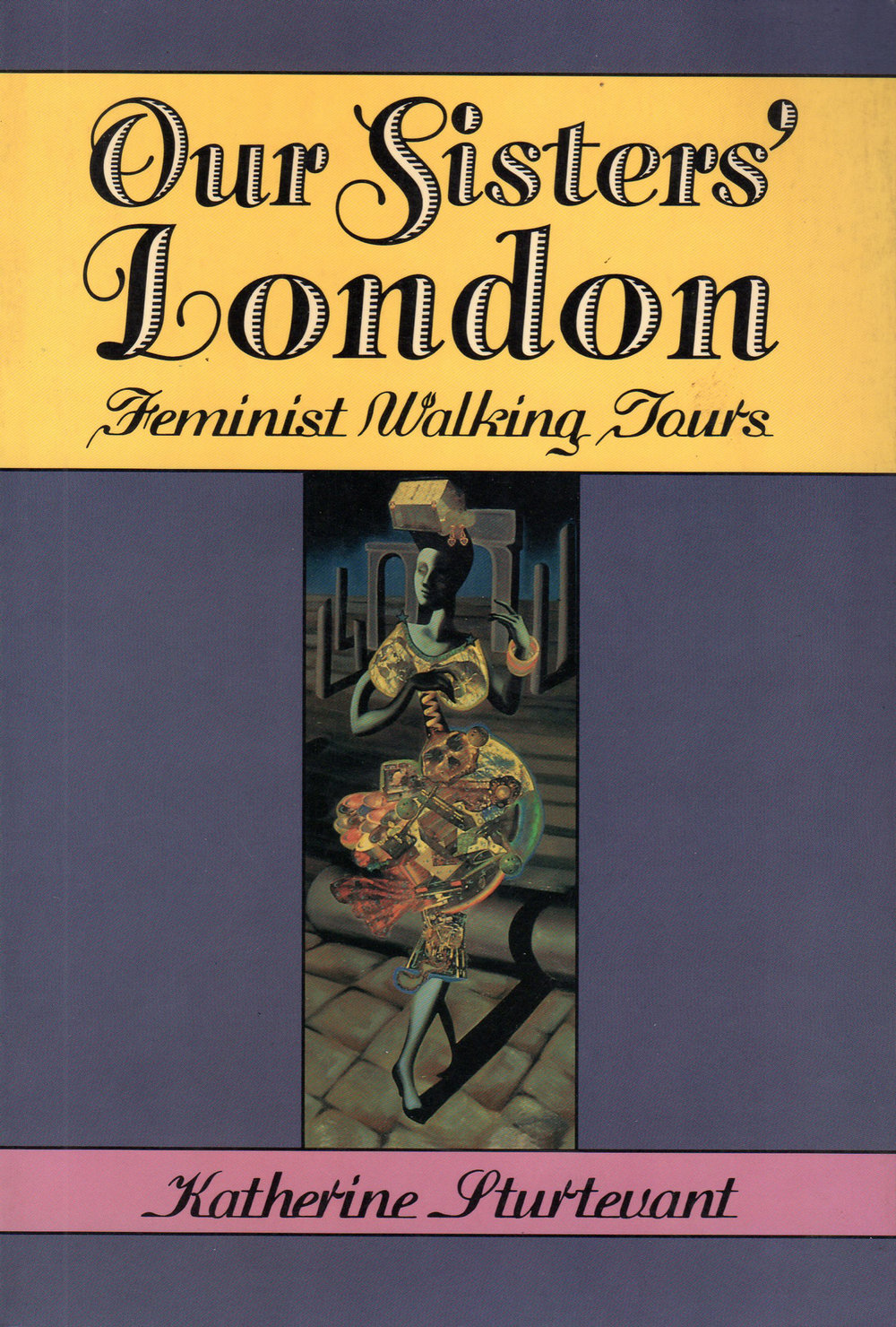 Katherine Sturtevant,  Our Sister's London Feminist Walking Tours , 1990, Chicago Review Press : Chicago