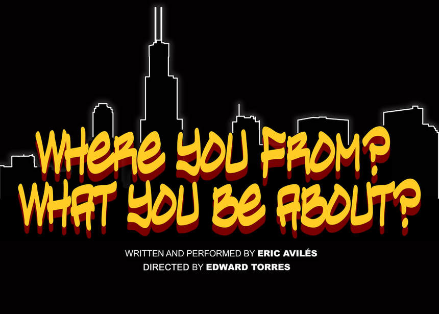 NYC premiere of  Where You From? What You Be About?  by Eric Aviles, Directed by Edward Torres at Downtown Art Theater (2018)