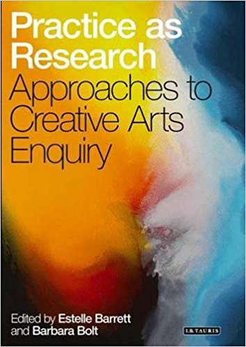 Practice as Research - EDITED BY: Estelle Barrett & Barbara Bolt