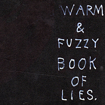 The Warm & Fuzzy Book of Lies (2008)