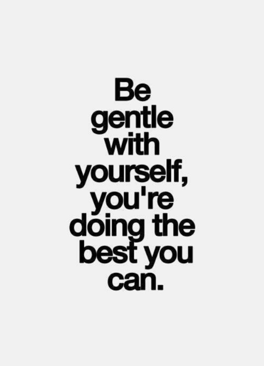be-gentle-with-yourself-youre-doing-the-best-you-can.jpg