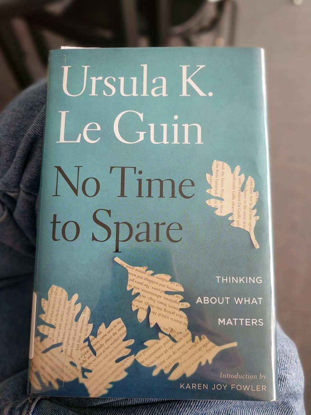 Ursula K. LeGuinNo Time To Spare - I like essays. These are just about the right length for me too, usually around four pages. I found that I could eat them like candy, one after the other, and often went through half a dozen in a sitting. LeGuin was a good writer and I was reminded of reading