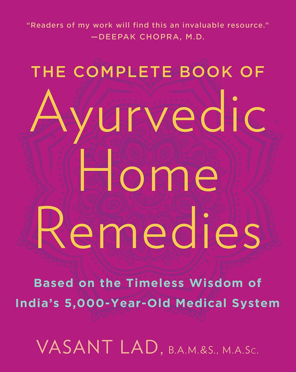 The Complete Book of Ayurvedic Home Remedies  Based on the Timeless Wisdom of India's 5,000-Year-Old Medical System.jpg