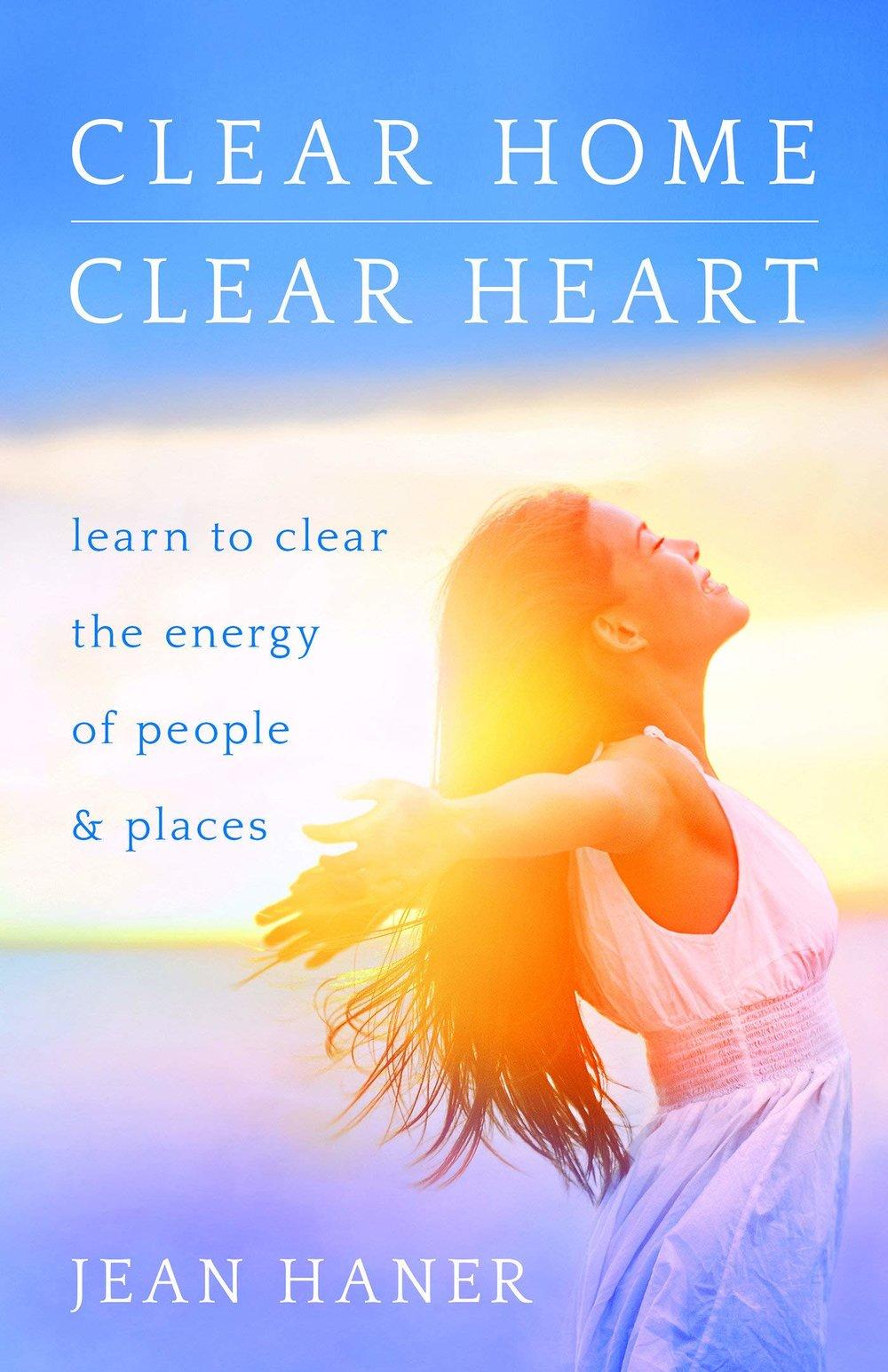 Clear Home, Clear Heart Learn to Clear the Energy of People & Places.jpg