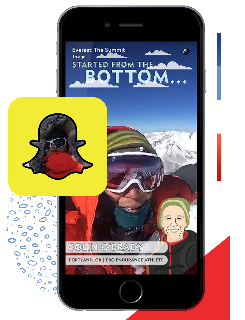 First To Snap From Mt. Everest - Colin became the first person to ever Snap from the summit of Everest and attracted over 22m viewers. A grassroots global media campaign ensued. His world record feats garnered over 500m earned media impressions and over 50m social media impressions.