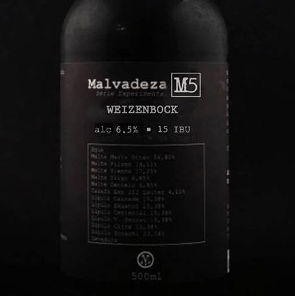 Malvadeza M5 - El quinto lanzamiento de la serie experimental tiene un 6,5% de volumen alcohólico, 15 IBU y 38 EBC. Esta Weizenbock tiene aroma ligero de pan, caramelo, frutas secas, clavo y plátano. En el paladar, se destaca el sabor malta, ligeramente dulce.Tipo: Weizenbock                   Porcentaje de alcohol: 6,5%            Amargor: 15 IBU                   Armonización: Carne de carnero asada, risotón funghi y postres.