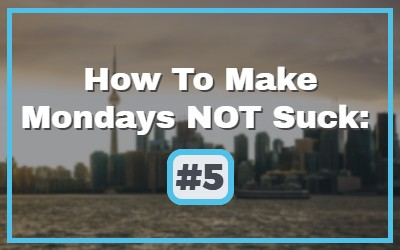 Make Mondays Not Suck #5