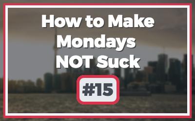 Make-Mondays-NOT-Suck-Basic-2-1.jpg